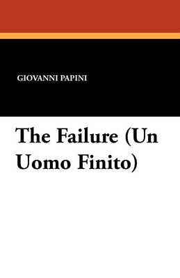 The Failure (Un Uomo Finito) by Giovanni Papini