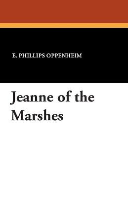 Jeanne of the Marshes by E Phillips Oppenheim