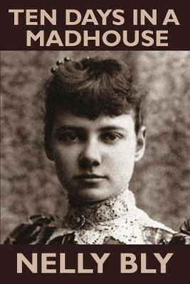 Ten Days in a Mad-House by Nelly Bly