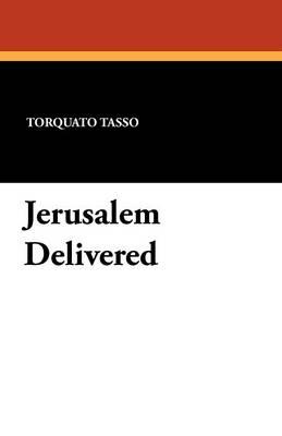 Jerusalem Delivered by Author Torquato Tasso