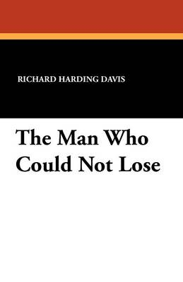 The Man Who Could Not Lose by Richard Harding Davis