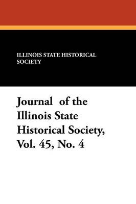 Journal of the Illinois State Historical Society, Vol. 45, No. 4 by Illinois State Historical Society