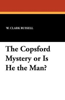 The Copsford Mystery or Is He the Man? by W Clark Russell