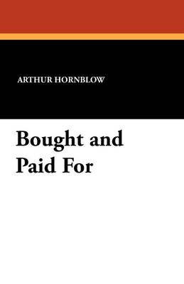 Bought and Paid for by Arthur Hornblow