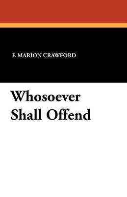 Whosoever Shall Offend by F Marion Crawford