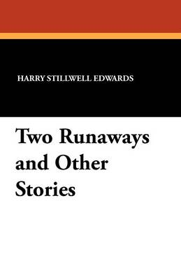 Two Runaways and Other Stories by Harry Stillwell Edwards