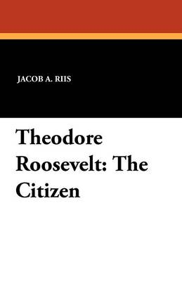 Theodore Roosevelt The Citizen by Jacob a Riis