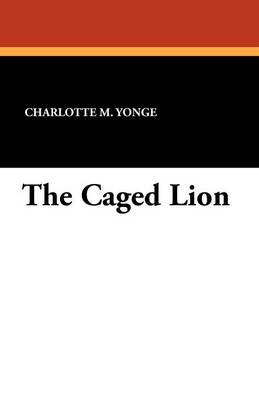 The Caged Lion by Charlotte M. Yonge