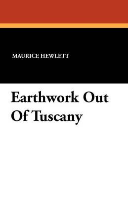 Earthwork Out of Tuscany by Maurice Hewlett