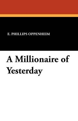 A Millionaire of Yesterday by E Phillips Oppenheim