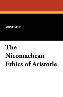 The Nicomachean Ethics of Aristotle by Aristotle, J A Smith
