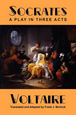 Socrates A Play in Three Acts by Voltaire