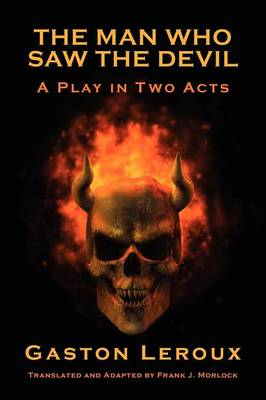 The Man Who Saw the Devil A Play in Two Acts by Gaston Leroux
