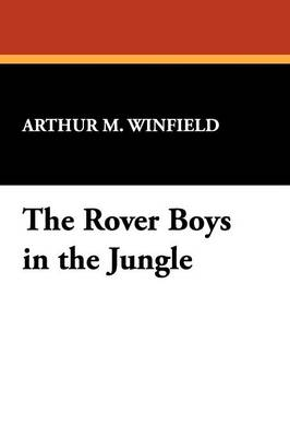 The Rover Boys in the Jungle by Arthur M Winfield
