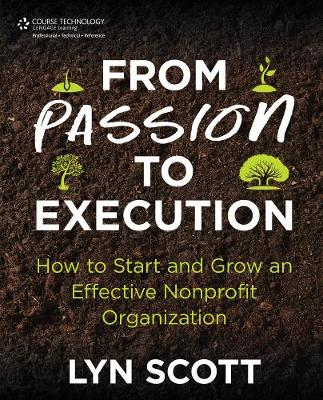 From Passion to Execution: How to Start and Grow an Effective Nonprofit Organization by Lyn Scott