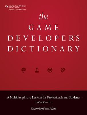 The Game Developer's Dictionary A Multidisciplinary Lexicon for Professionals and Students by Dan (Mt. Sierra College) Carreker