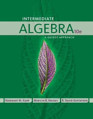 Intermediate Algebra A Guided Approach by Rosemary (Collin County Community College) Karr, Marilyn (Collin County Community College) Massey, R. (Rock Valley C Gustafson