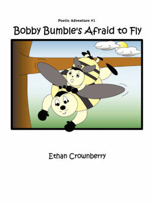 Bobby Bumble's Afraid to Fly by Ethan Crownberry