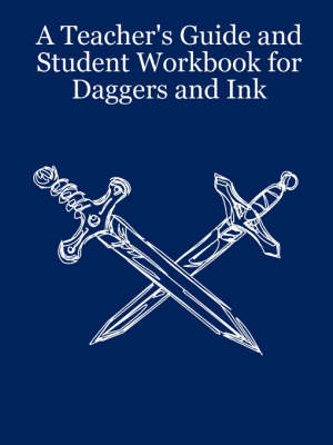 A Teacher's Guide and Student Workbook for Daggers and Ink by Lynn Taylor