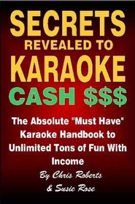 Secrets Revealed to Karaoke Cash $$$ by Chris Roberts and Susie Rose