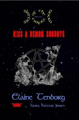 Sisters of the Triple Moon: Kiss a Demon Goodbye by Elaine Tenborg, Sanna Ketutar Jensen