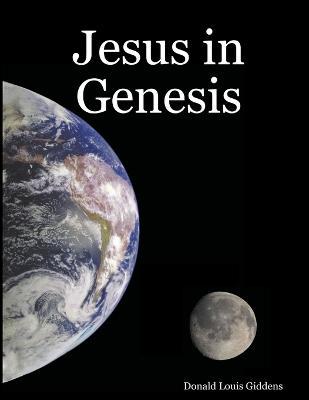 Jesus in Genesis by Donald Louis Giddens