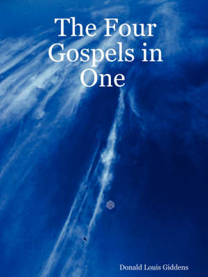 The Four Gospels in One by Donald Louis Giddens