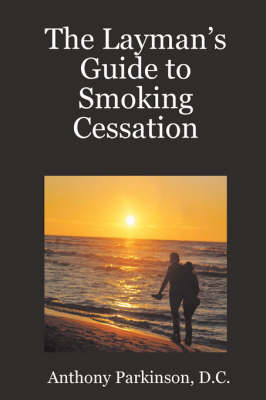 The Layman's Guide to Smoking Cessation by D.C., Anthony Parkinson