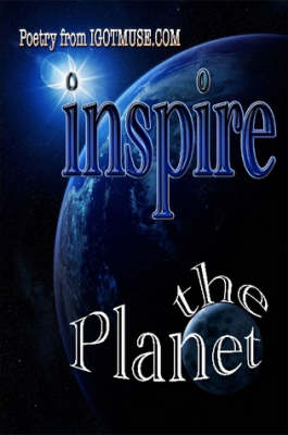Inspire the Planet by POETS FROM IGOTMUSE.COM
