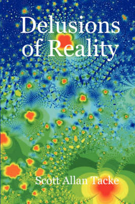 Delusions of Reality by Scott Allan Tacke