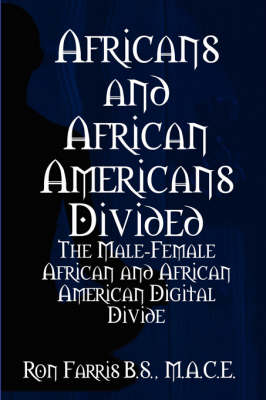 Africans and African Americans divided:the male-female African and African American digital divide by Ron Farris