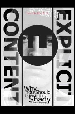 Explicit Content: Why You Should Listen to the Shady Side of Hip Hop by Tani, PhD Shaffer