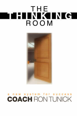 The Thinking Room: A New System for Success by Ron Tunick