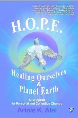 H.O.P.E. = Healing Ourselves and Planet Earth by Alei Ariole K.