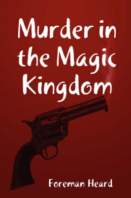 Murder in the Magic Kingdom by Foreman Heard