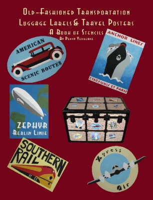 Old Fashioned Transportation Luggage Labels & Travel Posters: A Book of Stencils by Penny Vedrenne