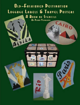 Old Fashioned Destination Luggage Labels & Travel Posters: A Book of Stencils by Penny Vedrenne