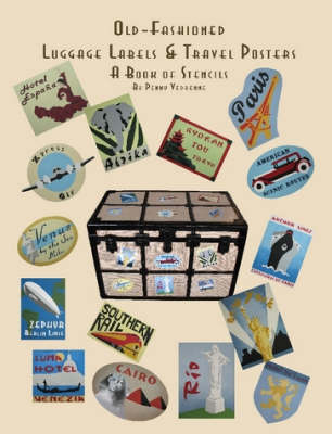 Old Fashioned Luggage Labels & Travel Posters: A Book of Stencils by Penny Vedrenne