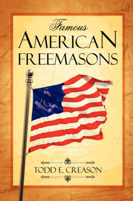 Famous American Freemasons by Todd E. Creason