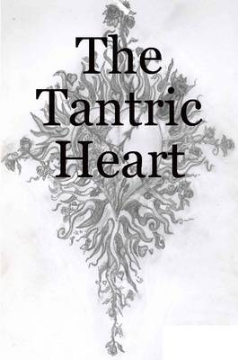 The Tantric Heart by Alan Garfoot