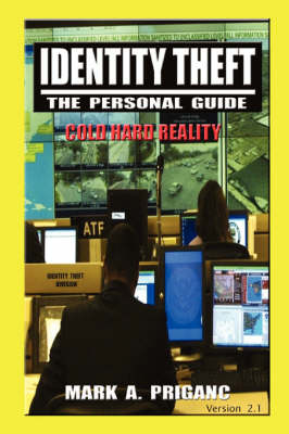 Identity Theft The Personal Guide by Mark A. Priganc