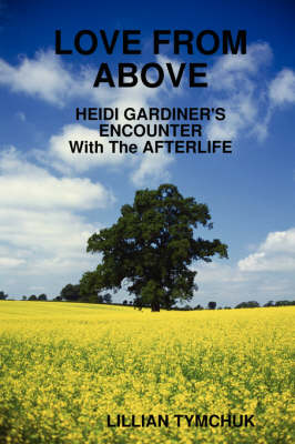Love from Above - Heidi Gardiner's Encounter with the Afterlife by Lillian Tymchuk
