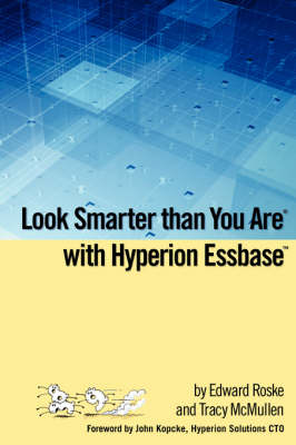 Look Smarter Than You Are with Hyperion Essbase by Tracy McMullen, Edward Roske