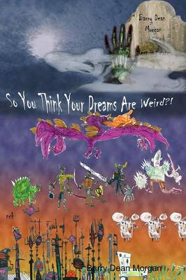 So You Think Your Dreams Are Weird?! by Barry Morgan