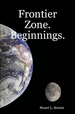 Frontier Zone Beginnings by Stuart L. Sexton