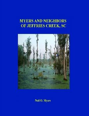 Myers and Neighbors of Jeffries Creek, Sc by Neil O. Myers