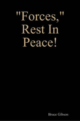 Forces, Rest In Peace! by Bruce Gibson