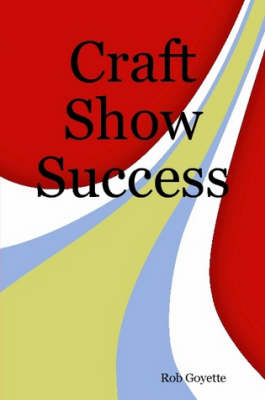 Craft Show Success by Rob Goyette