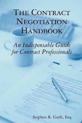 The Contract Negotiation Handbook: An Indispensable Guide for Contract Professionals by Stephen Guth