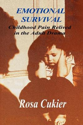 Emotional Survival:Childhood Pain Relived in the Drama of Adult Life by Rosa Cukier